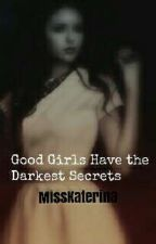 Good Girls Have the Darkest Secrets by MissKaterina