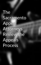 The Sacramento Appeal Attorneys Review the Appeals Process by Lawyers1