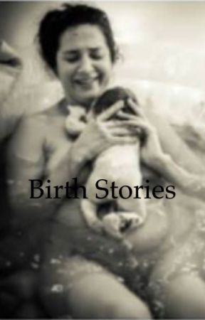 Birth Stories by hot_words_writer