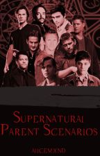 Supernatural Parent Scenarios/ DDM by alicemxnd