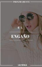 EL ENGAÑO by ia19na
