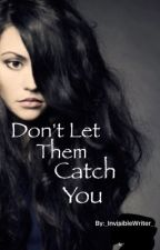 DON'T Let Them CATCH You by _InvisibleWriter_