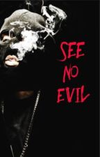 See No Evil (BOOK ONE) by TwizzyTheeAuthor