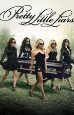 Pretty Little Liars: The FanFiction Movie Novel. by bieberboy256