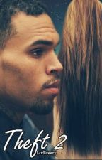 THEFT 2 - *Sequel To THEFT* - (A Chris Brown Fan Fiction Love Story) by LivBreezy
