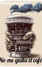 No me gusta el café by arenosita2017