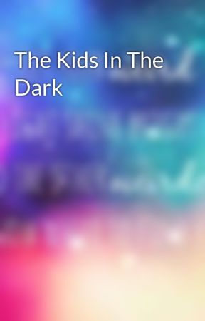 The Kids In The Dark by Broken_Shadow_Melody