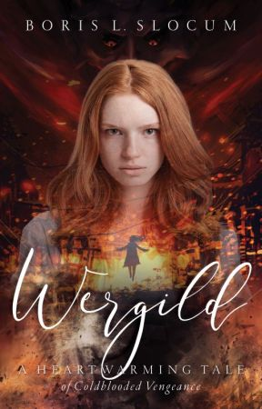Wergild: A Heartwarming Tale of Coldblooded Vengeance - Sample Chapters by mhunyadi