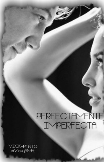 Perfectamente imperfecta.