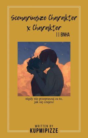 Scenariusze Character x Character || BnHA by KupMiPizze