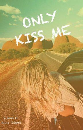 Only Kiss Me (¡SIN CORRECCIÓN!) by annalop31_