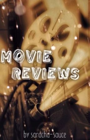 Movie Reviews by saracha-sauce