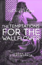 The Temptations for the Wallflower by the-bias-sagas