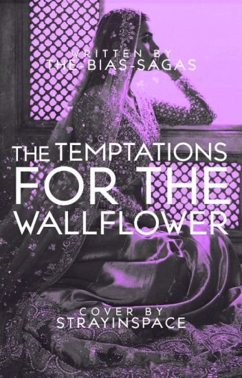 The Temptations for the Wallflower
