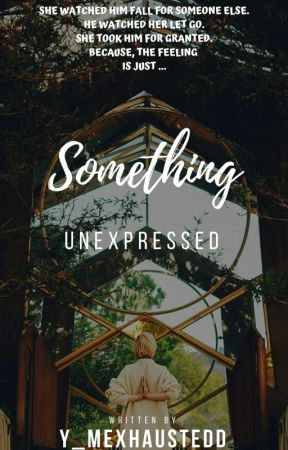 Something Unexpressed  by Y_Mexhaustedd