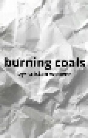 burning coals by ObsessedBookworm-01