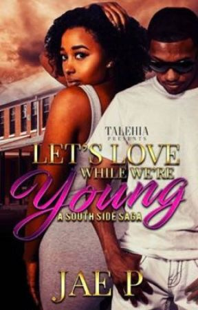 Lets Love While We're Young: A South Side Saga Part I (Sample)  by UniquelyGifted