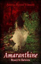 Amaranthine: Beauty Within Darkness by JadedElegance