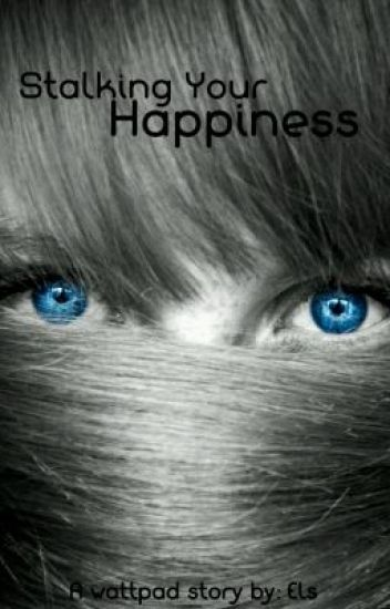 Stalking Your Happiness ✔