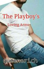 The Playboy's Loving Arms by queenerich