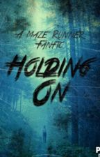 Holding On: A Maze runner fanfic by BellaChristina_