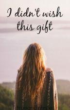 I didn't wish this gift by trueandinfinite