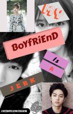 My Boyfriend Is A Jerk. (On Going )  by XiaLaena