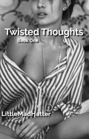 Twisted Thoughts; Book 1 by LittleMadHatter