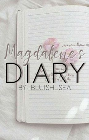 Magdalene's Diary by bluish_sea