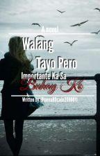 Walang Tayo Pero Importante Ka Sa Buhay Ko by DiannaBOcado2090011