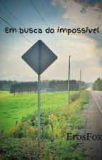 Em busca do impossível by ErosFox