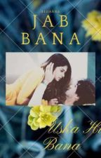 Jab Bana Uska Hi Bana ~ ADIYA by QuerenciaHaven