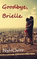Goodbye, Brielle. by NightOwl49