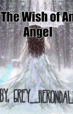 The Wish of an Angel by Grey_Herondale