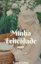 Minha Felicidade | LIVRO DOIS (CONCLUÍDO) by laisbsa95