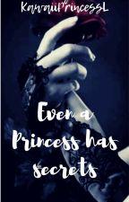 Even a Princess has secrets |✓ by KawaiiDaddyL
