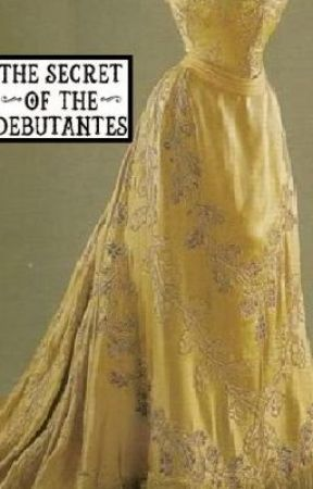 The Secret of the Debutantes by thequietwriter
