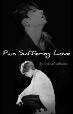 Pain Suffering Love | Vkook by AntiqueRedRoses