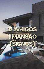 12 Amigos 1 Mansão (Signos) by Ema_Alves