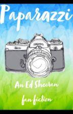 Paparazzi    Ed Sheeran fanfic by edsheeranfan_12