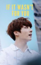 If It Wasn't For You || j.jk ff by jinnamon-tae