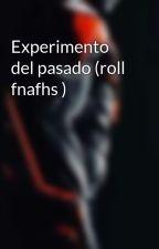 Experimento del pasado (roll fnafhs ) by mydemons567