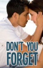 Don't You Forget (UNDER CONSTRUCTION - Readable till chapter 13) by richapicha