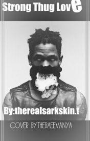 Strong Thug Love by PrettyDarkskinT