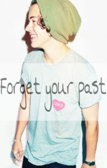 Forget your past ~ Harry Styles FanFiction♥