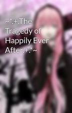 ~*.+.The Tragedy of Happily Ever After.+.*~ by oOoLukaoOo