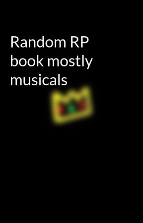 Random RP book mostly musicals by Jared_Bath_Bombs