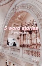 ➵ 5 word stories by charge-zero