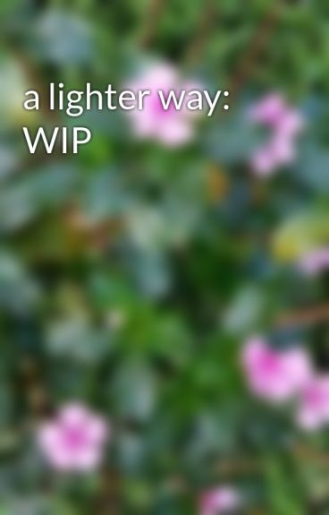 a lighter way: WIP by Hinged