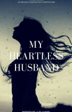 My Heartless Husband(SLOW UPDATE) by _Marie0104